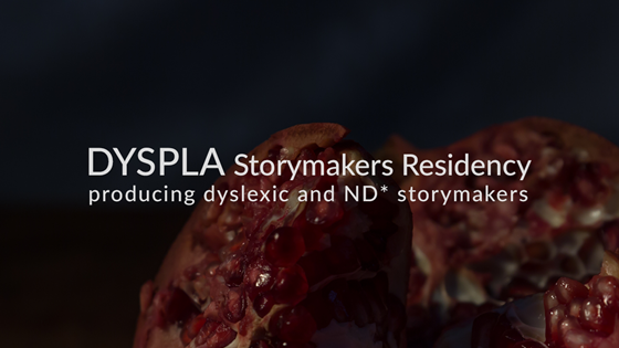 Dyspla Storymakers: Residency for dyslexic and neurodiverse filmmakers